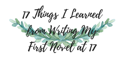17 Things I Learned from Writing my First Novel at 17 prettyinprint.blog